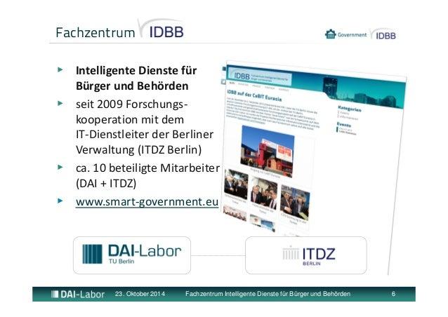 Fachzentrum IDBB  ▶ Intelligente Dienste für  Bürger und Behörden  ▶ seit 2009 Forschungs‐kooperation  mit dem  IT‐Dienstl...