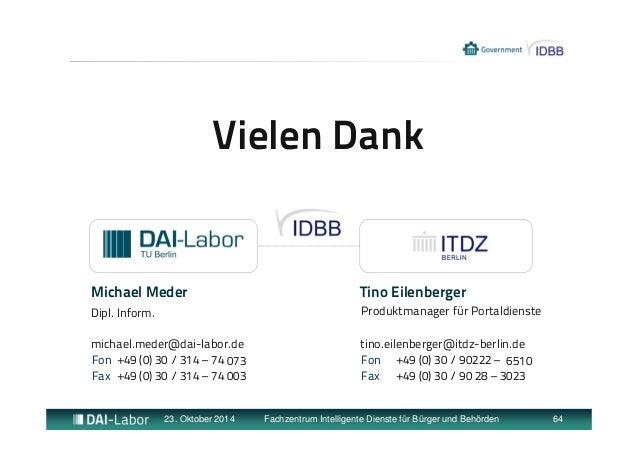 Vielen Dank  Michael Meder  Dipl. Inform.  michael.meder@dai-labor.de  tino.eilenberger@itdz-berlin.de  23. Oktober 2014 F...