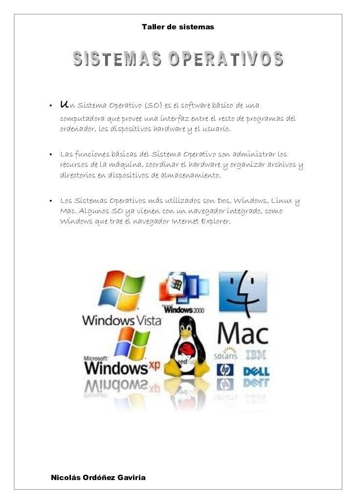 Taller de sistemas   u n Sistema Operativo (SO) es el software básico de una    computadora que provee una interfaz entre...