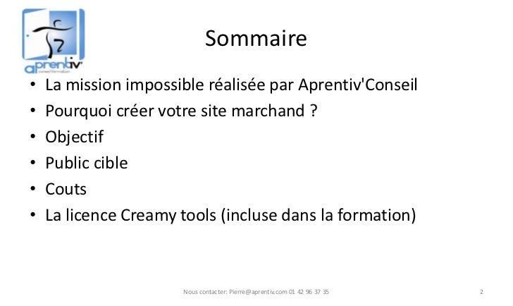 Sommaire•   La mission impossible réalisée par AprentivConseil•   Pourquoi créer votre site marchand ?•   Objectif•   Publ...