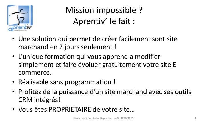 Mission impossible ?                   Aprentiv' le fait :• Une solution qui permet de créer facilement sont site  marchan...