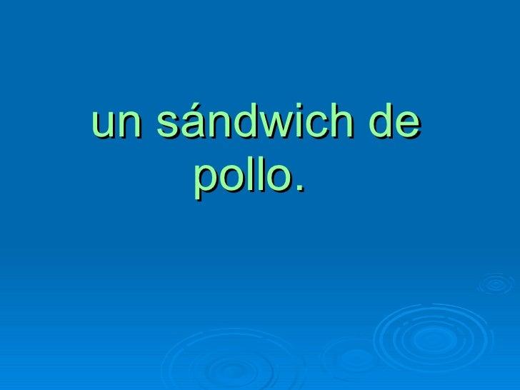 un sándwich de pollo.