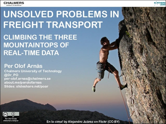 CC-BY PER OLOF ARNÄS UNSOLVED PROBLEMS IN FREIGHT TRANSPORT CLIMBING THE THREE MOUNTAINTOPS OF REAL-TIME DATA Per Olof Arn...