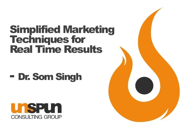 Simplified Marketing Techniques for Real Time Results  - Dr. Som Singh