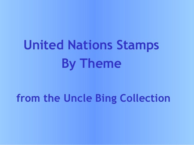 United Nations Stamps By Theme from the Uncle Bing Collection
