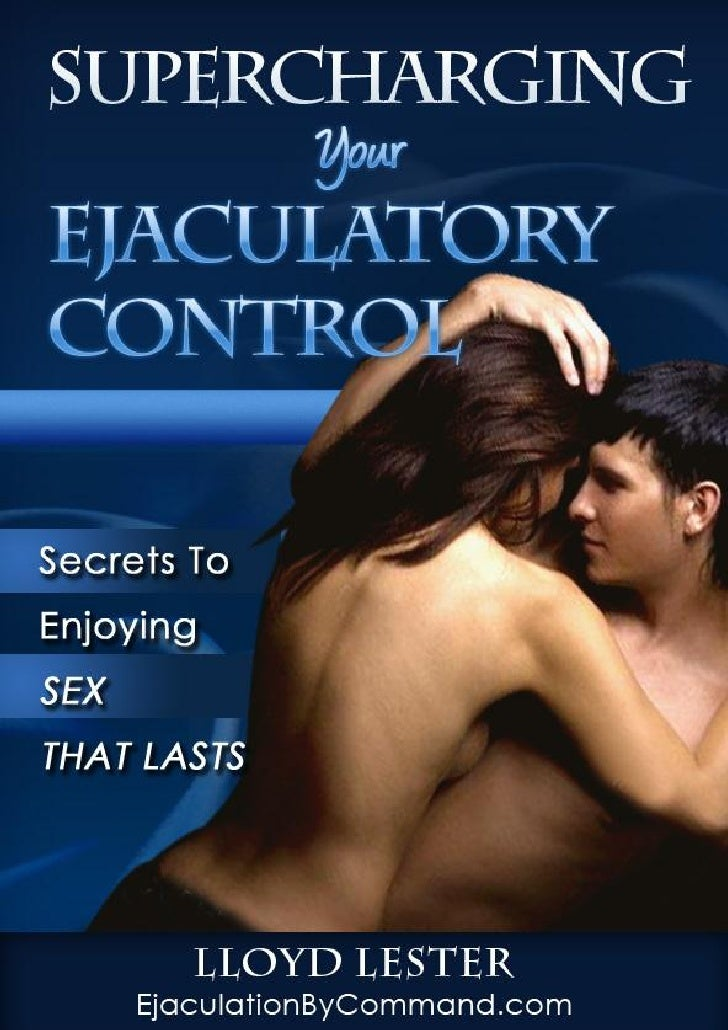 "Supercharging Your Ejaculatory Control       This report is a small preview of Lloyd Lester's                ""Ejaculation ..."
