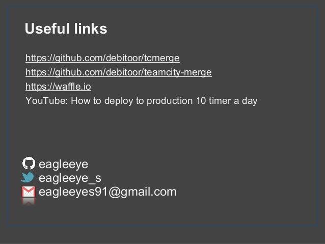 Useful links https://github.com/debitoor/tcmerge https://github.com/debitoor/teamcity-merge https://waffle.io YouTube: How...