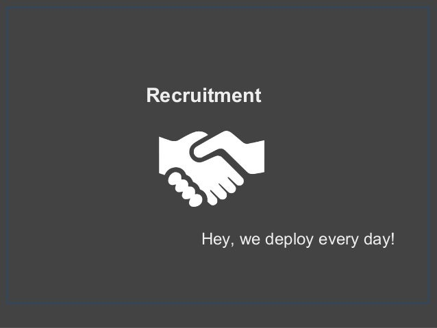 Recruitment Hey, we deploy every day!
