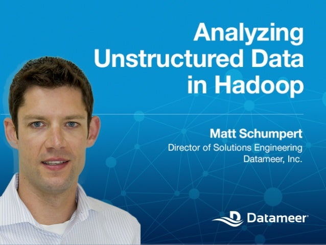 © 2014 Datameer, Inc. All rights reserved. Analyzing Unstructured Data in Hadoop!