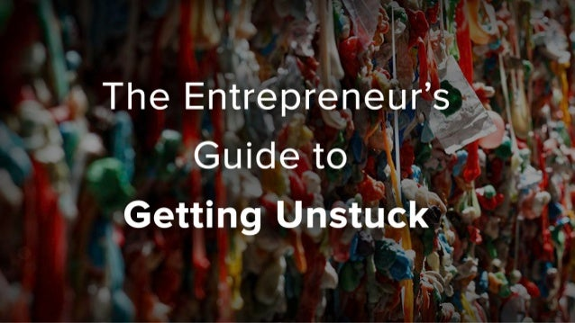 The Entrepreneur's Guide to Getting Unstuck