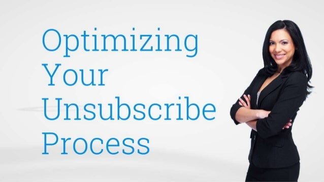 """Optimizing Your """"  A Unsubscribe  Process"""