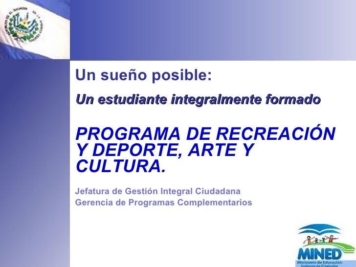 Un sueño posible: Un estudiante integralmente formado   PROGRAMA DE RECREACIÓN Y DEPORTE, ARTE Y CULTURA. Jefatura de Gest...