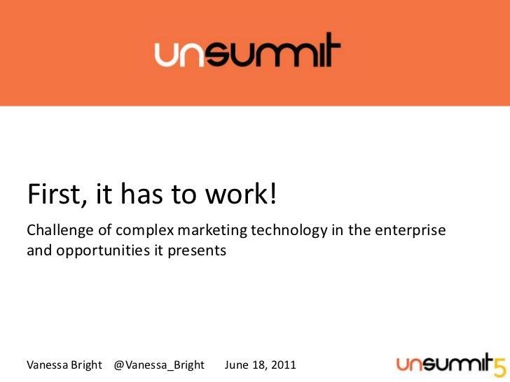 First, it has to work!<br />Challengeofcomplexmarketingtechnologyintheenterpriseandopportunitiesitpresents<br /...