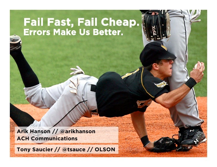 Fail Fast, Fail Cheap.   Errors Make Us Better.     Arik Hanson // @arikhanson ACH Communications Tony Saucier // @tsauce ...