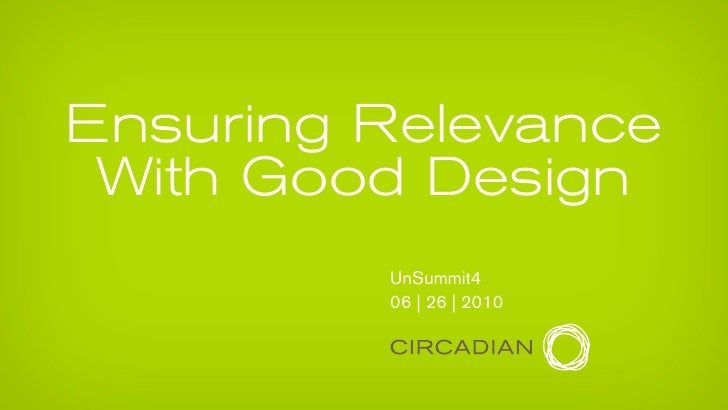 Ensuring Relevance  With Good Design          UnSummit4          06 | 26 | 2010