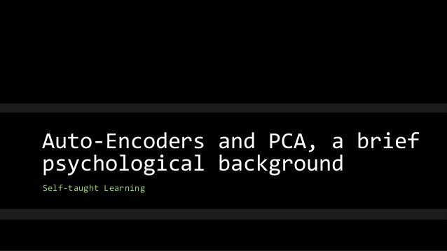 Auto-Encoders and PCA, a brief psychological background  Self-taught Learning