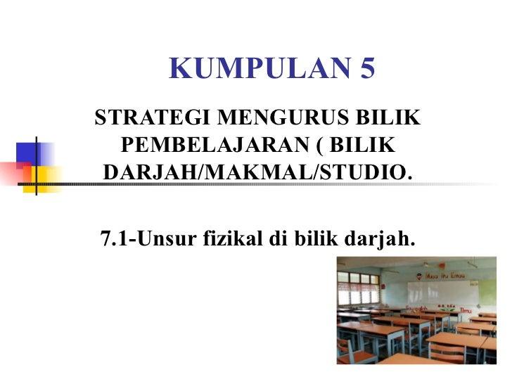 KUMPULAN 5 STRATEGI MENGURUS BILIK PEMBELAJARAN ( BILIK DARJAH/MAKMAL/STUDIO. 7.1-Unsur fizikal di bilik darjah.
