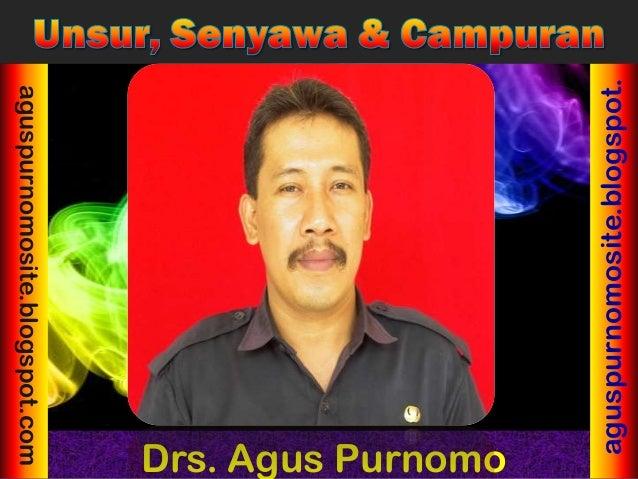 aguspurnomosite.blogspot.                         Drs. Agus Purnomoaguspurnomosite.blogspot.com