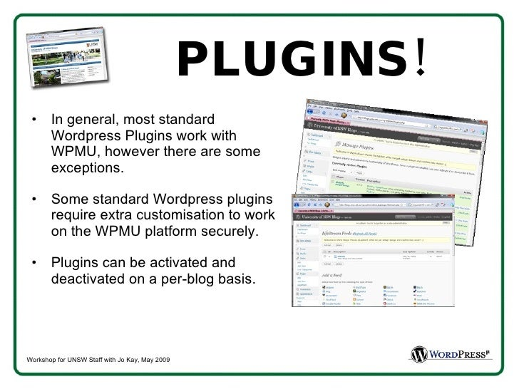 PLUGINS! <ul><li>In general, most standard Wordpress Plugins work with WPMU, however there are some exceptions.  </li></ul...