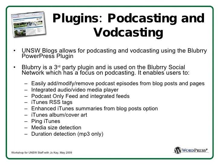 Plugins: Podcasting and Vodcasting <ul><li>UNSW Blogs allows for podcasting and vodcasting using the Blubrry PowerPress Pl...