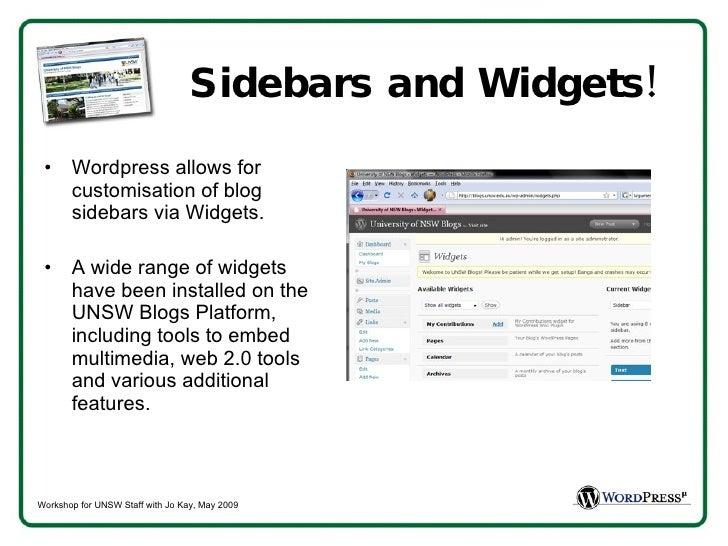 Sidebars and Widgets! <ul><li>Wordpress allows for customisation of blog sidebars via Widgets. </li></ul><ul><li>A wide ra...