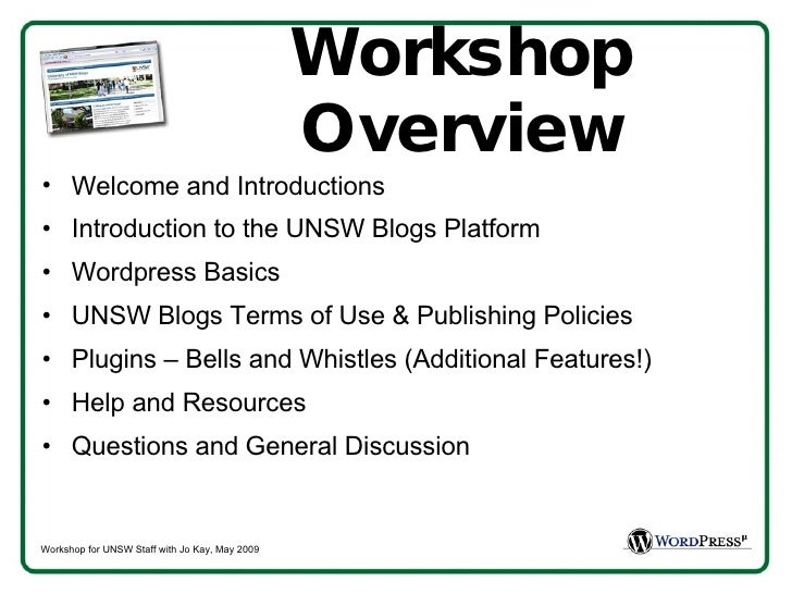 Workshop Overview <ul><li>Welcome and Introductions </li></ul><ul><li>Introduction to the UNSW Blogs Platform </li></ul><u...