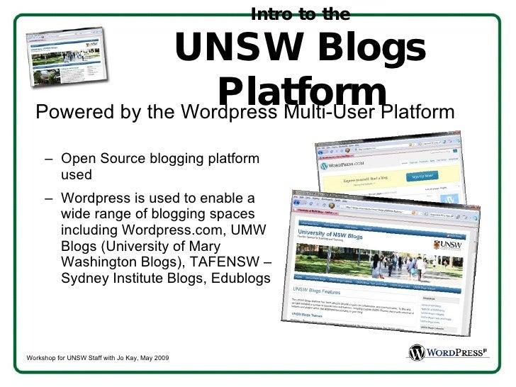 Intro to the UNSW Blogs Platform <ul><ul><li>Open Source blogging platform used  </li></ul></ul><ul><ul><li>Wordpress is u...
