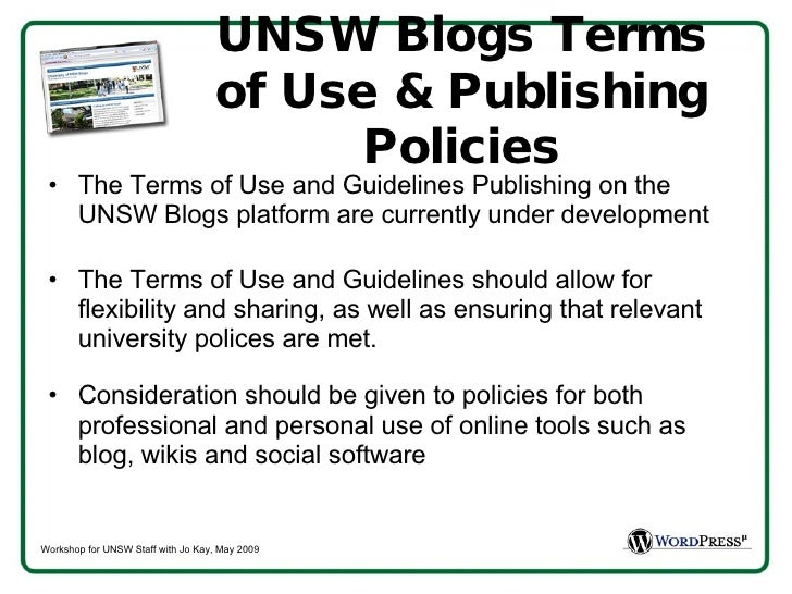 UNSW Blogs Terms of Use & Publishing Policies <ul><li>The Terms of Use and Guidelines Publishing on the UNSW Blogs platfor...