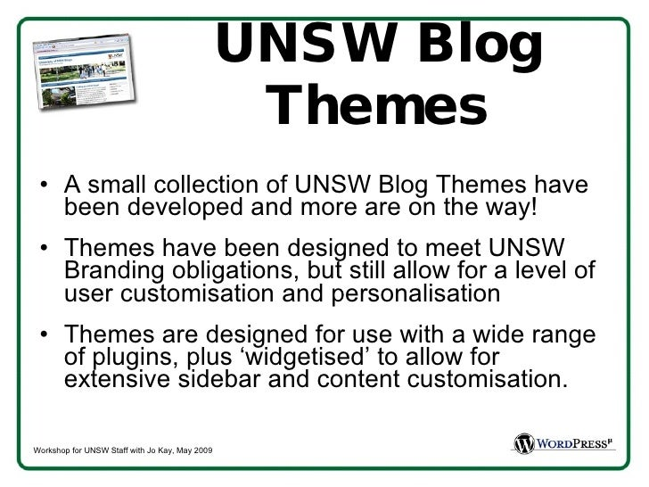 UNSW Blog Themes <ul><li>A small collection of UNSW Blog Themes have been developed and more are on the way!  </li></ul><u...