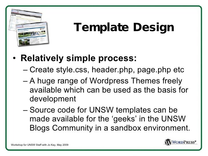 Template Design <ul><li>Relatively simple process:  </li></ul><ul><ul><li>Create style.css, header.php, page.php etc </li>...