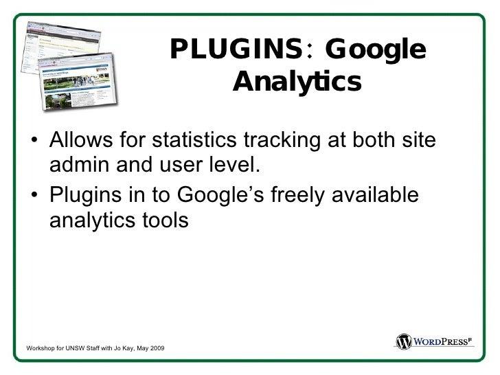 PLUGINS: Google Analytics <ul><li>Allows for statistics tracking at both site admin and user level.  </li></ul><ul><li>Plu...