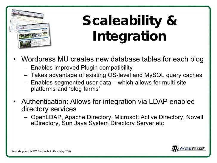 Scaleability & Integration <ul><li>Wordpress MU creates new database tables for each blog </li></ul><ul><ul><li>Enables im...
