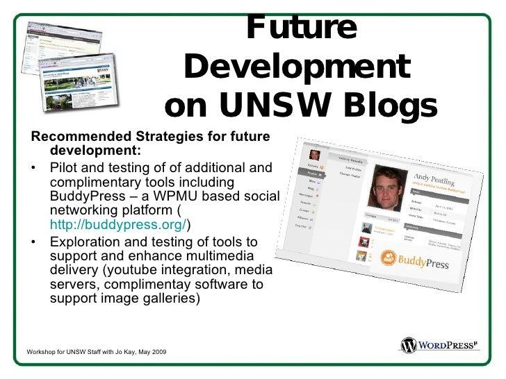 Future Development  on UNSW Blogs <ul><li>Recommended Strategies for future development:  </li></ul><ul><li>Pilot and test...
