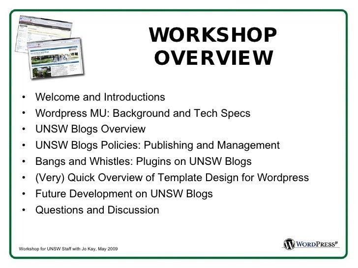 WORKSHOP OVERVIEW <ul><li>Welcome and Introductions </li></ul><ul><li>Wordpress MU: Background and Tech Specs </li></ul><u...