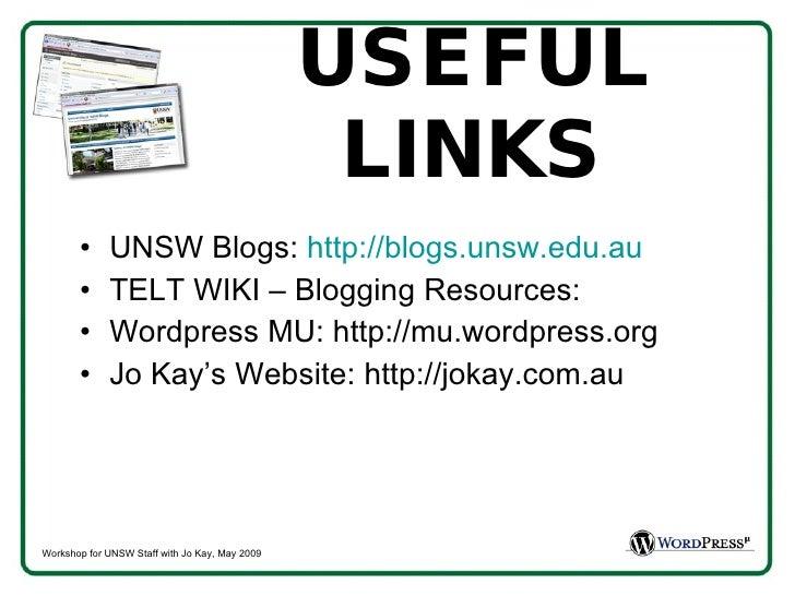 USEFUL LINKS <ul><li>UNSW Blogs:  http://blogs.unsw.edu.au </li></ul><ul><li>TELT WIKI – Blogging Resources: </li></ul><ul...