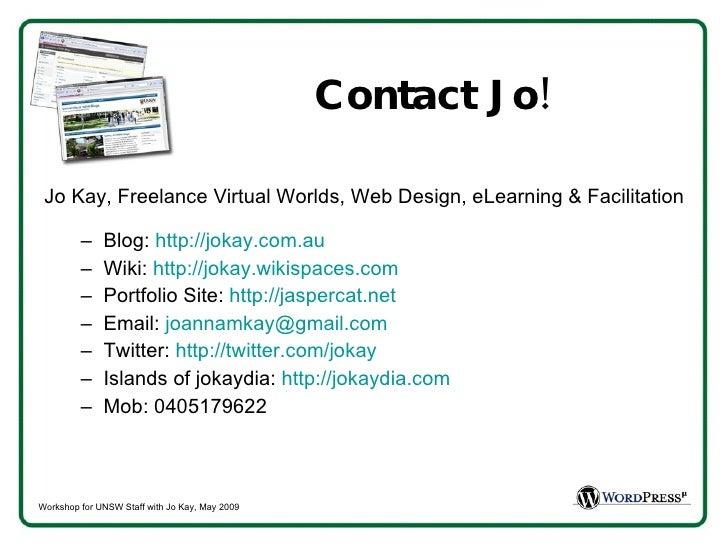 Contact Jo! <ul><li>Jo Kay, Freelance Virtual Worlds, Web Design, eLearning & Facilitation </li></ul><ul><ul><li>Blog:  ht...