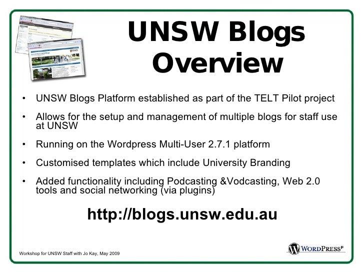 UNSW Blogs Overview <ul><li>UNSW Blogs Platform established as part of the TELT Pilot project </li></ul><ul><li>Allows for...