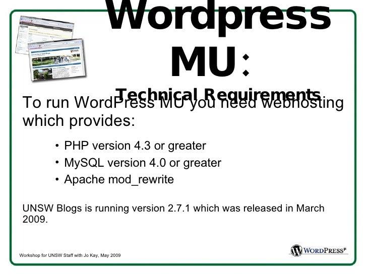 Wordpress MU:  Technical Requirements <ul><li>To run WordPress MU you need webhosting which provides:  </li></ul><ul><ul><...