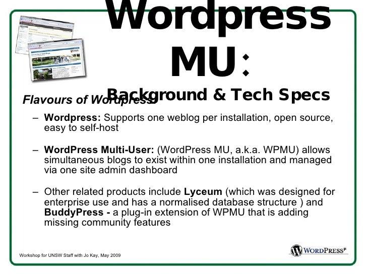 Wordpress MU:  Background & Tech Specs <ul><li>Flavours of Wordpress! </li></ul><ul><ul><li>Wordpress:  Supports one weblo...