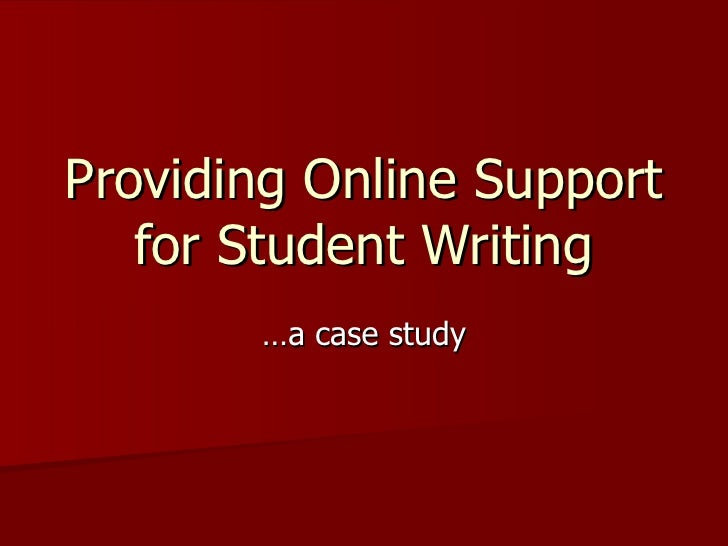 Providing Online Support for Student Writing …a case study