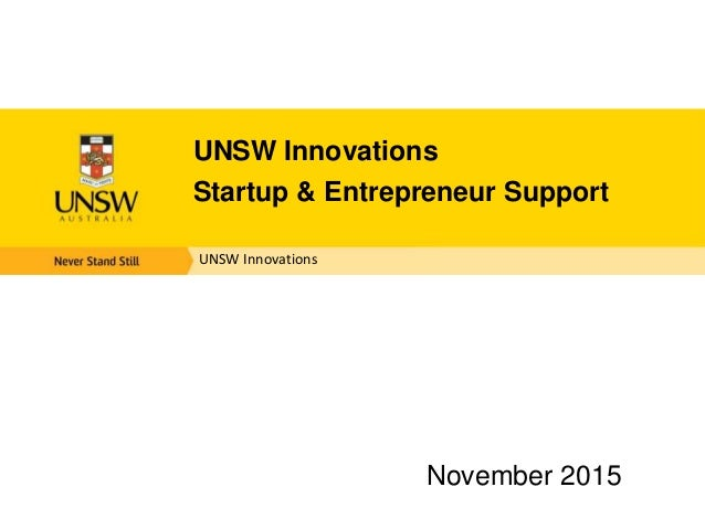 UNSW Innovations UNSW Innovations Startup & Entrepreneur Support November 2015