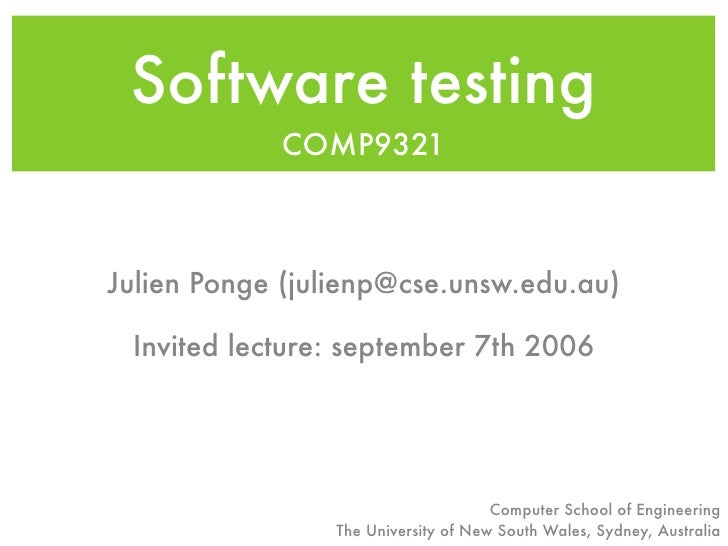 Software testing             COMP9321    Julien Ponge (julienp@cse.unsw.edu.au)   Invited lecture: september 7th 2006     ...