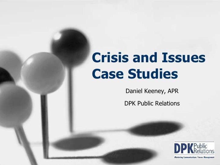 Crisis and Issues Case Studies<br />Daniel Keeney, APR<br />DPK Public Relations<br />
