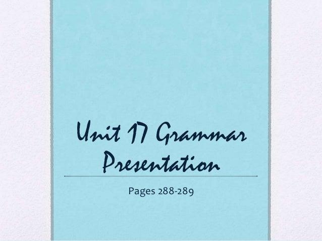 Unit 17 Grammar Presentation Pages 288-289