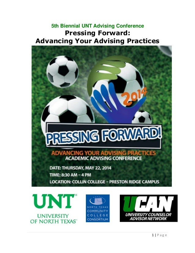 1 | P a g e 5th Biennial UNT Advising Conference Pressing Forward: Advancing Your Advising Practices