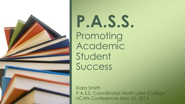 Kiara Smith P.A.S.S. Coordinator-North Lake College UCAN Conference-May 22, 2014 P.A.S.S. Promoting Academic Student Succe...