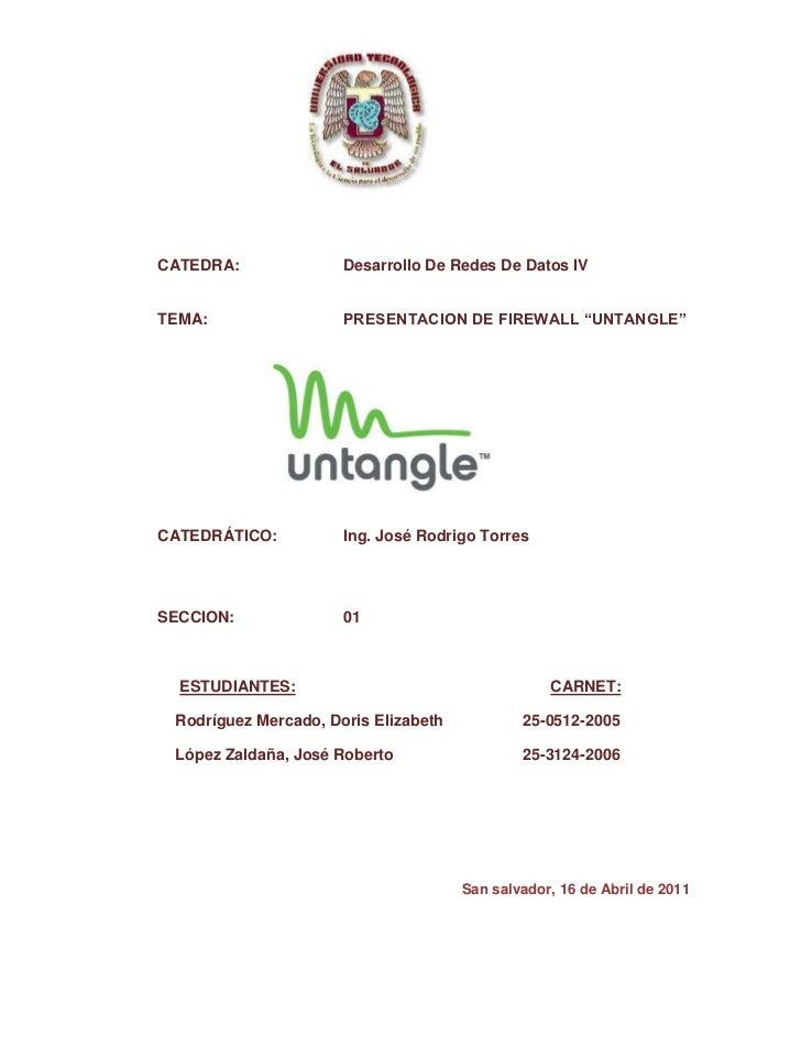 """1907540-413385 <br />CATEDRA:  Desarrollo De Redes De Datos IV<br />TEMA:PRESENTACION DE FIREWALL """"UNTANGLE""""<br />15271752..."""