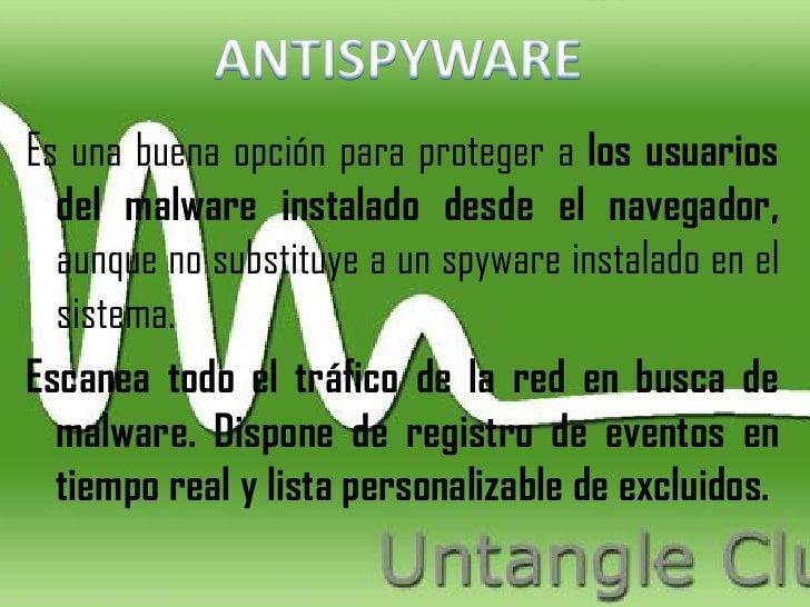 Es una buena opción para proteger a los usuarios  del malware instalado desde el navegador,  aunque no substituye a un spy...