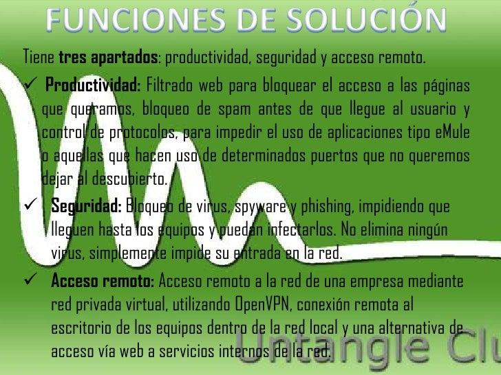 Tiene tres apartados: productividad, seguridad y acceso remoto. Productividad: Filtrado web para bloquear el acceso a las...