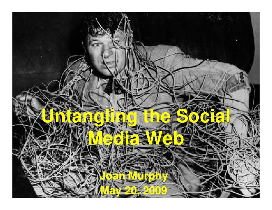 Untangling the Social     Media Web       Joan Murphy       May 20, 2009